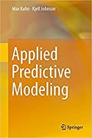 Applied Predictive Modeling: 1st ed. 2013, Corr. 2nd printing 2018 Edition