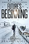 Future's Beginning (Surviving The Evacuation, #13)