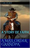A MAIL ORDER GRANDPA: A STORY OF FAITH