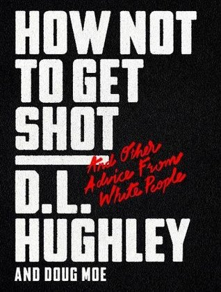 How Not to Get Shot: And Other Advice From White People by D. L. Hughley & Doug Moe