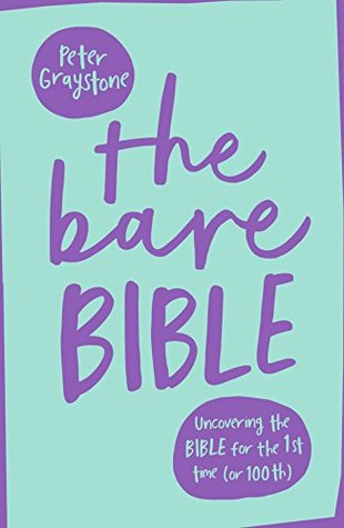 The Bare Bible: Uncovering The Bible For The First Time (Or The Hundredth)