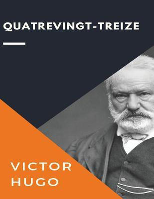 Quatrevingt-Treize: Published In: 1873  by  Victor Hugo