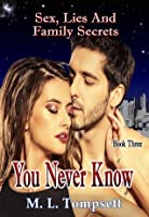 You Never Know (Sex, Lies And Family Secrets) - Book Three