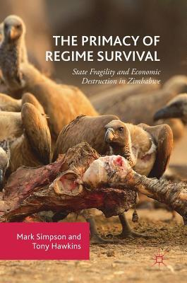 The Primacy of Regime Survival State Fragility and Economic Destruction in Zimbabwe