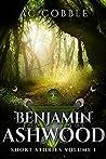 Benjamin Ashwood Short Stories, Vol. 1