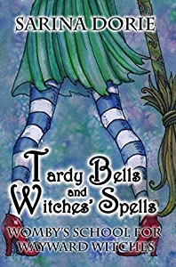 Tardy Bells and Witches' Spells (Womby's School for Wayward Witches #1)