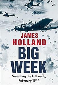 Big Week: Smashing the Luftwaffe, February 1944