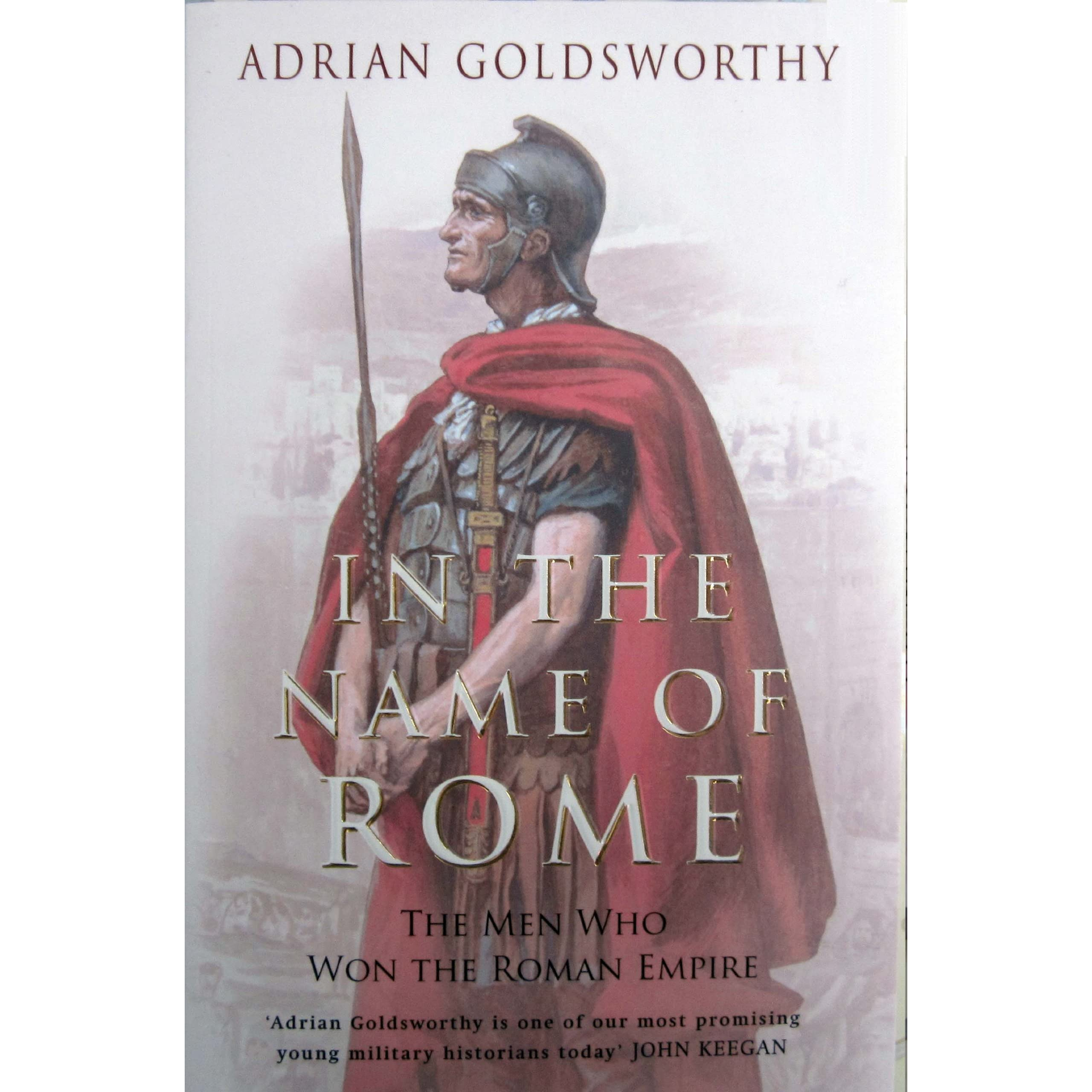 In the Name of Rome: The Men Who Won the Roman Empire by