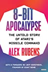 8-Bit Apocalypse: The Untold Story of Atari's Missile Command 1st Edition
