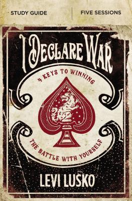 I Declare War Study Guide: Four Keys to Winning the Battle with Yourself Levi Lusko