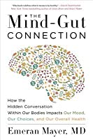 The Mind-Gut Connection: How the Astonishing Dialogue Taking