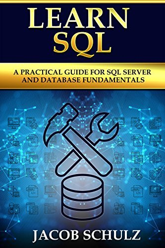 Learn SQL A Practical Guide for SQL Server and Database Fundamentals