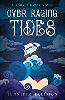 Over Raging Tides (Lady Pirates) (Volume 1)