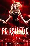 Persuade (Blood Persuasion #1)