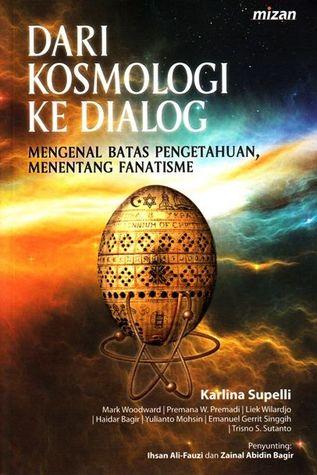 Dari Kosmologi Ke Dialog Mengenal Batas Pengetahuan Menentang Fanatisme By Karlina Supelli