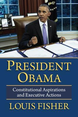 President Obama: Constitutional Aspirations and Executive Actions