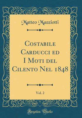 Costabile Carducci Ed I Moti del Cilento Nel 1848, Vol. 2  by  Matteo Mazziotti