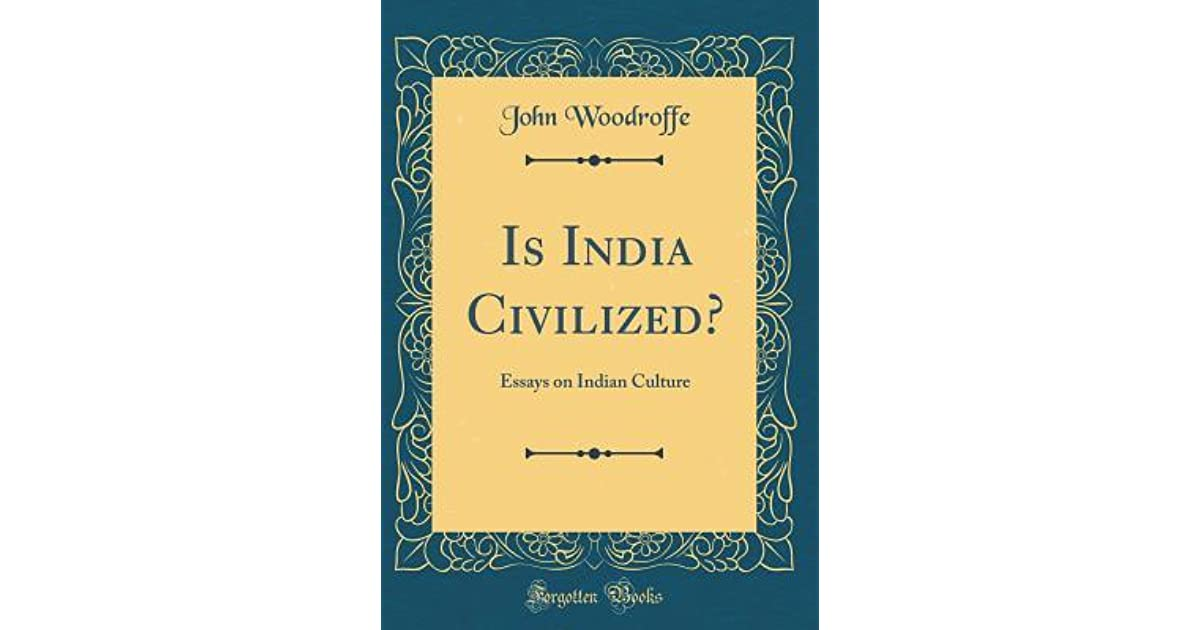 is india civilized essays on indian culture by john woodroffe  essay in english for students also learning english essay writing apa format essay paper
