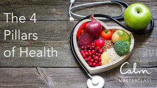 The 4 Pillars of Health (Calm Masterclass #5)