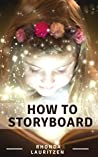 How to Storyboard: Instruction book and storyboard template for writers of fiction, memoir and family history