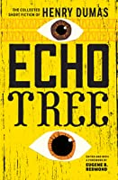 Echo Tree: The Collected Short Fiction of Henry Dumas