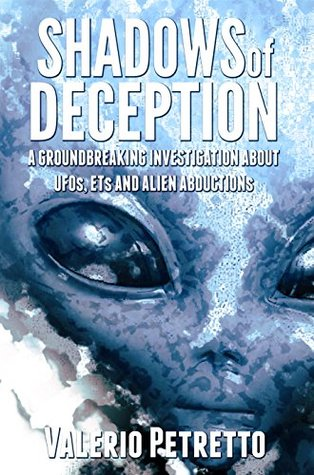 Shadows of Deception: A groundbreaking investigation about Ufos, Ets and Alien Abductions