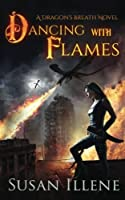 Dancing with Flames: A Dragon's Breath Novel