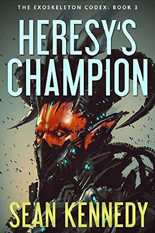 Heresy's Champion (The Exoskeleton Codex #3)