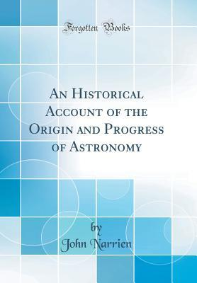 An Historical Account of the Origin and Progress of Astronomy (Classic Reprint)