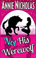 Not His Werewolf: Wolf Shifter Romance (Not This Series) (Volume 2)