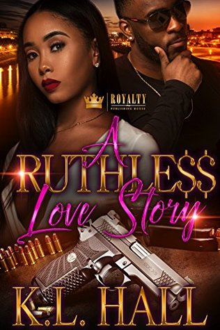 A Ruthless Love Story by K.L. Hall