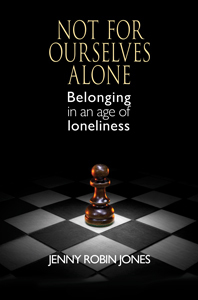 Not for Ourselves Alone: Belonging in an Age of Loneliness