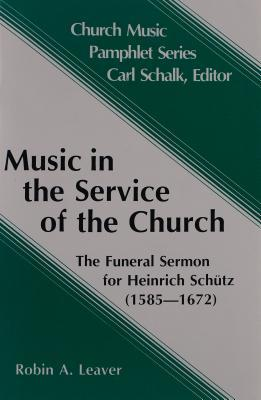 Music in the Service of the Church: The Funeral Sermon for Heinrich Schutz (1585-1672)