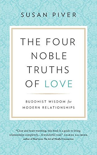 The Four Noble Truths of Love  Buddhist Wi - Susan Piver