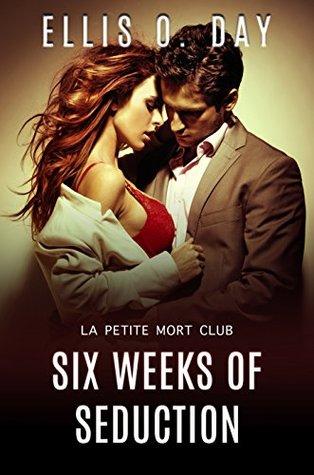 Six Weeks of Seduction (La Petite Mort Club)