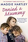 Denied a Mummy (A Maggie Hartley Foster Carer Story)