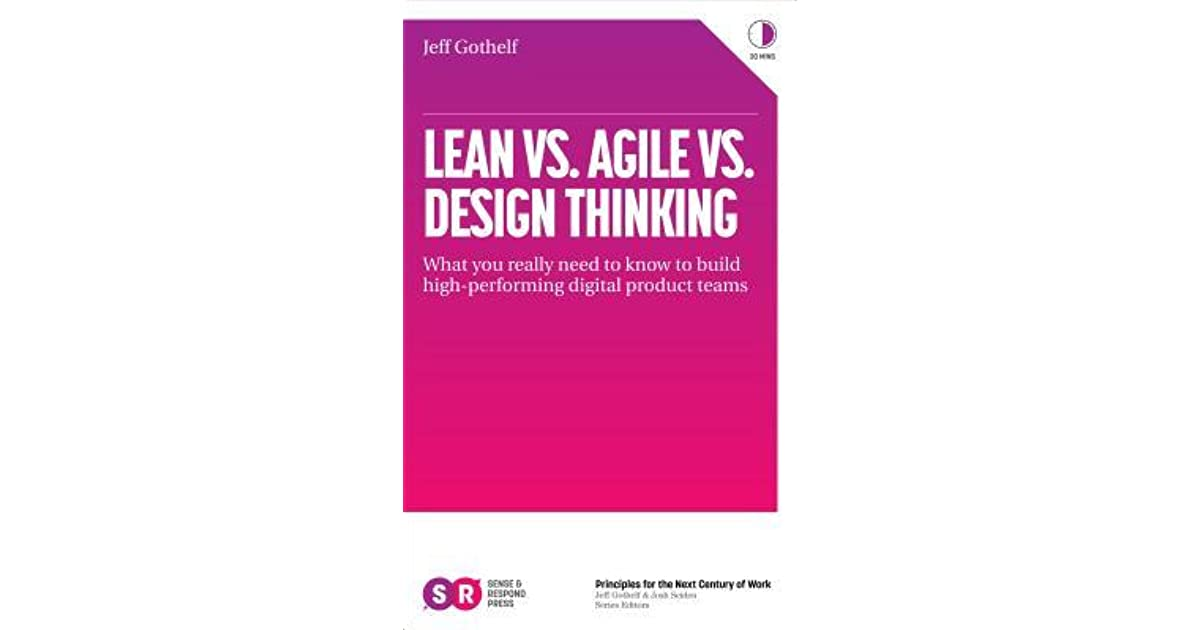 lean vs agile vs design thinking what you really need to know to