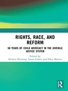 Rights, Race, and Reform: 50 Years of Child Advocacy in the Juvenile Justice System