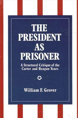 The President as Prisoner: A Structural Critique of the Carter and Reagan Years