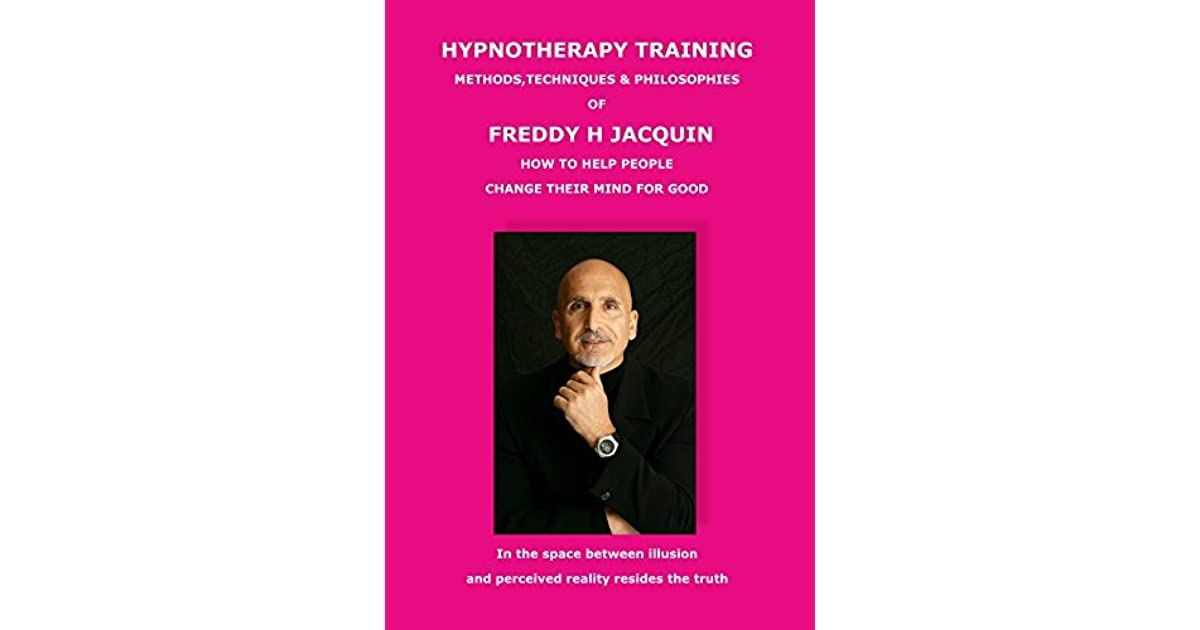 HYPNOTHERAPY: Methods, Techniques & Philosophies by Freddy