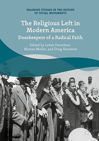 The Religious Left in Modern America: Doorkeepers of a Radical Faith (Palgrave Studies in the History of Social Movements)
