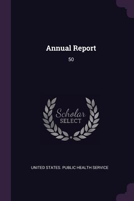 Annual Report: 50  by  United States Public Health Service