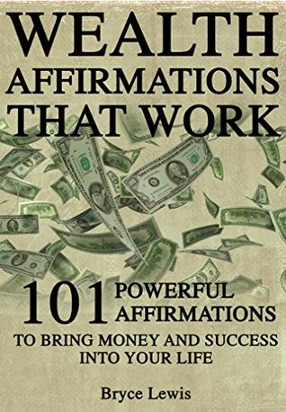 Wealth Affirmations That Work: 101 Powerful Affirmations To