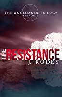 The Resistance (The Uncloaked Trilogy #1)