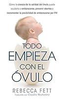 Todo Empieza Con El �vulo: C�mo La Ciencia de la Calidad del �vulo Puede Ayudarla a Embarazarse, Prevenir Abortos E Incrementar La Posibilidad de Embarazarse Por Fiv