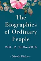 The Biographies of Ordinary People: Volume 2: 2004-2016