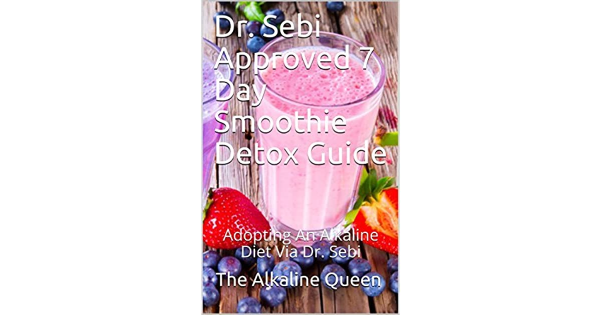 Dr  Sebi Approved 7 Day Smoothie Detox Guide: Adopting An