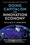 Book cover for Doing Capitalism in the Innovation Economy: Reconfiguring the Three-Player Game between Markets, Speculators and the State