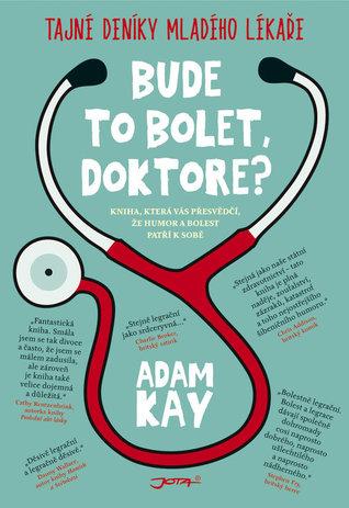 Bude to bolet, doktore? by Adam Kay