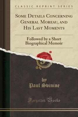 Some Details Concerning General Moreau, and His Last Moments by Paul Svinine